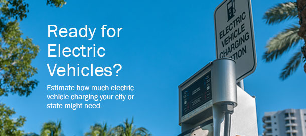 Ready for Electric Vehicles? Estimate how much electric vehicle charging your city or state might need.